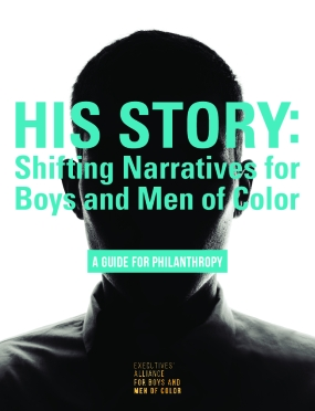 His Story: Shifting Narratives for Boys and Men of Color - A Guide for Philanthropy
